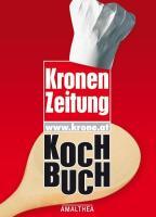 """Kronen Zeitung Kochbuch: Zusammengestellt nach Originalrezepten von Leserinnen und Lesern der """"Kronen-Zeitung"""""""