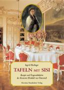 Tafeln mit Sisi - Rezepte und Eßgewohnheiten der Kaiserin Elisabeth von Österreich