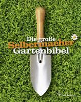 Die große Selbermacher Gartenbibel (Ausgabe Österreich)