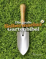 Die große Selbermacher Gartenbibel (Ausgabe Deutschland)