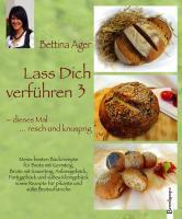 Lass Dich verführen 3: Meine besten Backrezepte für Brote mit Germteig, Brote mit Sauerteig, Anlassgebäck, Partygebäck und süßes Kleingebäck: Meine ... Rezepte für pikante und süße Brotaufstriche