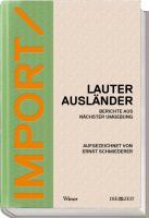 IMPORT / EXPORT: Lauter Ausländer / Noch mehr Auslädner Berichte aus nächster Umgebung / Berichte aus der Ferne Mit einem Vorwort von Alfred Gusenbauer und einem Essay von Joachim Riedl