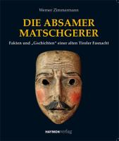 Die Absamer Matschgerer. Porträt einer alten Tiroler Fasnacht