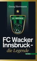 FC Wacker Innsbruck. Die Legende