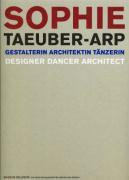 Sophie Taeuber-Arp: Gestalterin Architektin Tänzerin: Designer, Dancer, Architect