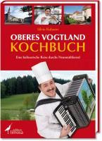 Oberes Vogtland Kochbuch: Eine kulinarische Reise durchs Neunmühlental