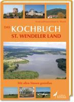 Das Kochbuch St. Wendeler Land: Mit allen Sinnen genießen