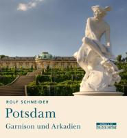 Potsdam: Garnison und Arkadien