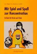 Mit Spiel und Spass zur Konzentration: Ein Buch für Kinder und Eltern