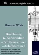 Berechnung und Konstruktion von Schiffsmaschinen und Schiffsturbinen: Handbuch und Atlas für den Entwurf, die Ausführung und zum Gebrauch in der Praxis