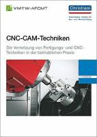 CNC-CAM-Techniken: Die Vernetzung von Fertigungs- und CNC-Techniken in der betrieblichen Praxis