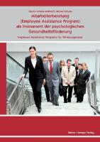 Mitarbeiterberatung (Employee Assistance Program) als Instrument der psychologischen Gesundheitsförderung - Schulte-Meßtorff, Claudia; Schulte, Michael