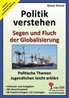 Politik verstehen - Segen und Fluch der Globalisierung: Politische Themen Jugendlichen leicht erklärt