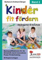 Kinder fit fördern / Band 2 Kindergarten und Vorschule: Basisqualifikationen für die Schulreife durch innovatives Power-Fördertraining