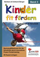 Kinder fit fördern. Band 3 Kindergarten und Vorschule: Basisqualifikationen für die Schulreife durch innovatives Power-Fördertraining