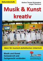 Musik & Kunst kreativ Ideen für musisch-ästhetischen Unterricht in der Sekundarstufe