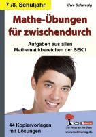 Mathe-Übungen für zwischendurch - 7./8. Schuljahr Aufgaben aus allen Mathematikbereichen der SEK I: 42 Kopiervorlagen mit Lösungen