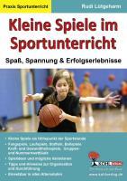 Kleine Spiele im Sportunterricht: Spaß, Spannung & Erfolgserlebnisse
