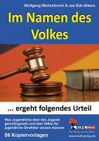 Im Namen des Volkes ... ergeht folgendes Urteil: Was Jugendliche über Straftaten und das Jugendgerichtsgesetz wissen müssen