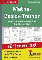 Mathe-Basics-Trainer 3. Schuljahr: Grundlagentraining für jeden Tag: Freiarbeit - Förderunterricht - Häusliches Üben. Für jeden Tag! 52 Wochenblätter mit je 20 Aufgaben. Mit Lösungen