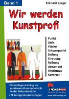 Wir werden Kunstprofi! / Band 1 Grundlagentraining im modernen Kunstunterricht in der SEK, 1