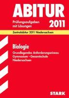 Abitur 2012 Biologie. Gymnasium / Gesamtschule GA Niedersachsen: Zentralabitur 2012. Jahrgänge 2007-2011. Prüfungsaufgaben mit Lösungen