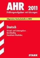 Abitur 2012 Deutsch. Berufskolleg Nordrhein-Westfalen: Allgemeine Hochschulreife in NRW. Prüfungsaufgaben mit Lösungen