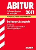 Abitur-Prüfungsaufgaben Gymnasium /Gesamtschule NRW. Mit Lösungen; Erziehungswissenschaft Grundkurs 2012; Mit den aktuellen Schwerpunktthemen. Prüfungsaufgaben Jahrgänge 2007-2011