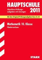 Abschluss-Prüfungsaufgaben Hauptschule Niedersachsen; Mathematik 10. Klasse 2012; Mit den Original-Prüfungsaufgaben Kurs A + B Jahrgänge 2007-2011 mit Lösungen.