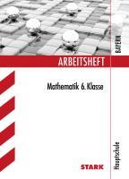 Arbeitsheft Mathematik 6. Klasse Hauptschule Bayern: Übungsaufgaben mit Lösungen