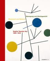 Sophie Taeuber-Arp 1889 - 1943: Bewegung und Gleichgewicht / Movement and Balance