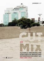 Kulturtransfers # 2: Cut & Mix - Kulturelle Aneignung und künstlerische Behauptung. Zeitgenössische Kunst aus Peru und Chile