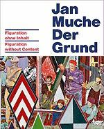 Jan Muche: Figuration Without Content Klaus Theweleit Text by