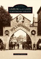 Limburg a.d. Lahn in historischen Ansichten - zwischen Dom und Lahn dokumentieren die 200 eindrucksvollen Fotodokumente Arbeits- und Alltagsleben vom ... frühe 20. Jahrhundert. (Sutton Archivbilder)