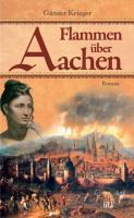 Flammen über Aachen: Roman um den großen Stadtbrand von 1656