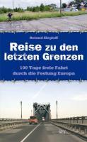 Reise zu den letzten Grenzen: 100 Tage freie Fahrt durch die Festung Europa