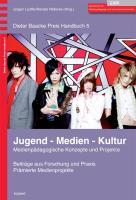 Jugend - Medien - Kultur: Medienpädagogische Konzepte und Projekte (Dieter Baacke Preis Handbuch)