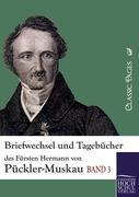 Briefwechsel und Tagebücher des Fürsten Hermann von Pückler-Muskau: Band 3 (Classic Pages)