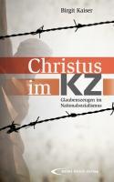 Christus im KZ: Glaubenszeugen im Nationalsozialismus