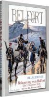 Die Belagerung von Belfort vom 3. November 1870 bis zum 16. Februar 1871. [Deutsch-Französischer Krieg 1870/71]