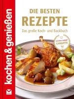 Kochen & Genießen: Die besten Rezepte: Das große Koch- und Backbuch