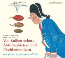 CD WISSEN - Von Kaffeeriechern, Abtrittanbietern und Fischbeinreißern. Berufe aus vergangenen Zeiten, 2
