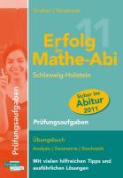 Erfolg im Mathe-Abi 2011 Schleswig-Holstein Prüfungsaufgaben: Übungsbuch mit Prüfungsaufgaben zu Analysis, Geometrie und Stochastik Mit vielen hilfreichen Tipps und ausführlichen Lösungen