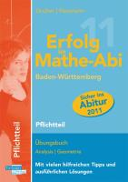 Erfolg im Mathe-Abi 2011 Baden-Württemberg Pflichtteil: Übungsbuch Analysis und Geometrie mit vielen hilfreichen Tipps und ausführlichen Lösungen