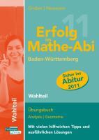 Erfolg im Mathe-Abi 2011 Baden-Württemberg Wahlteil: Übungsbuch Analysis und Geometrie mit vielen hilfreichen Tipps und ausführlichen Lösungen