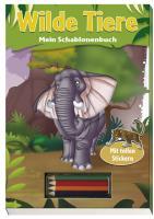 Wilde Tiere - Mein Schablonenbuch: mit Stickern und Buntstiften