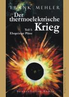 Der thermoelektrische Krieg. Teil 1: Ehrgeizige Pläne: Sciencefiction-Roman