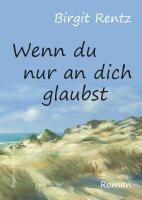 Wenn du nur an dich glaubst - Rentz, Birgit