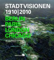 Stadtvisionen 1910/2010: Berlin, Paris, London, Chicago / 100 Jahre Allgemeine Städtebau-Austellungen in Berlin