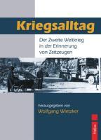 Kriegsalltag: Der Zweite Weltkrieg in der Erinnerung von Zeitzeugen